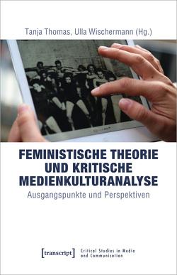 Feministische Theorie und Kritische Medienkulturanalyse von Thomas,  Tanja, Wischermann,  Ulla