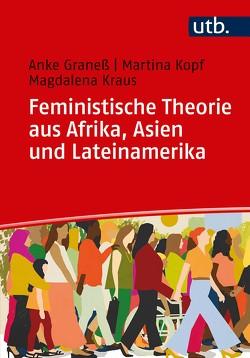 Feministische Theorien aus Afrika, Asien und Lateinamerika von Graneß,  Anke, Kopf,  Martina, Kraus,  Magdalena Andrea