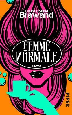Femme Normale von Brawand,  Laura Louise