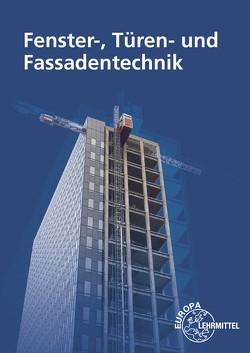 Fenster-, Türen- und Fassadentechnik von Pahl,  Hans-Joachim, Weller,  Claus
