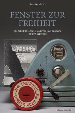 Fenster zur Freiheit von Archiv Bürgerbewegung Leipzig e.V., Wensierski,  Peter