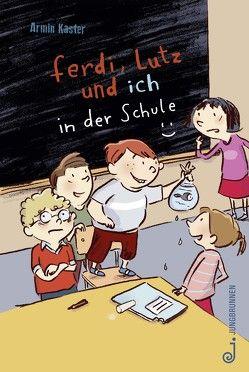 Ferdi, Lutz und ich in der Schule von Göhlich,  Susanne, Kaster,  Armin