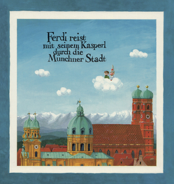 Ferdi reist mit seinem Kasperl durch die Münchner Stadt von Fuchshuber,  Annegert, Gottanka,  Hans
