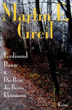 Ferdinand Baum & Die Reise des Herrn Kleinmann von Greil,  Martin