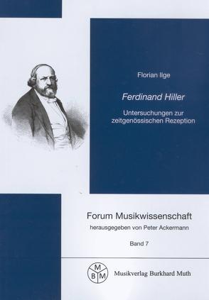 Ferdinand Hiller – Untersuchungen zur zeitgenössischen Rezeption von Ackermann,  Peter, Ilge,  Florian