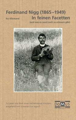 Ferdinand Nigg (1865-1949). In feinen Facetten (und was es sonst noch zu erinnern gibt). von Allgäuer,  Ruth, Kliemand,  Evi, Pepic-Hilbe,  Eva