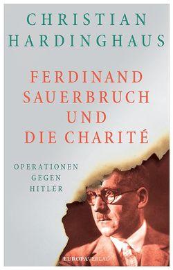 Ferdinand Sauerbruch und die Charité von Hardinghaus,  Christian