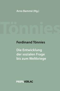 Ferdinand Tönnies – Die Entwicklung der sozialen Frage bis zum Weltkriege von Bammé,  Arno, Tönnies,  Ferdinand