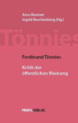 Ferdinand Tönnies: Kritik der öffentlichen Meinung von Bammé,  Arno, Tönnies,  Ferdinand