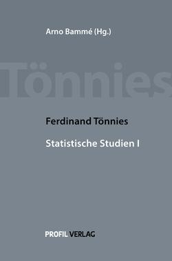 Ferdinand Tönnies Statistische Studien I von Bammé,  Arno, Tönnies,  Ferdinand