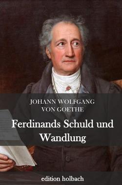 Ferdinands Schuld und Wandlung von von Goethe,  Johann Wolfgang