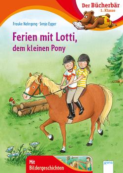 Ferien mit Lotti, dem kleinen Pony von Egger,  Sonja, Nahrgang,  Frauke
