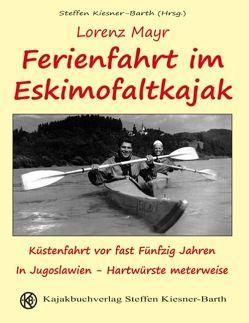 Ferienfahrt im Eskimofaltkajak von Kiesner-Barth,  Steffen, Mayr,  Lorenz