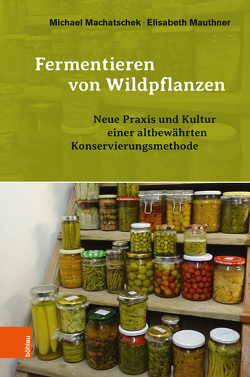 Fermentieren von Wildpflanzen von Machatschek,  Michael, Mauthner,  Elisabeth