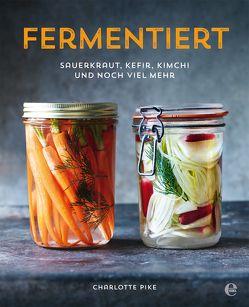 Fermentiert: Sauerkraut, Kefir, Kimchi und noch viel mehr von Pike,  Charlotte