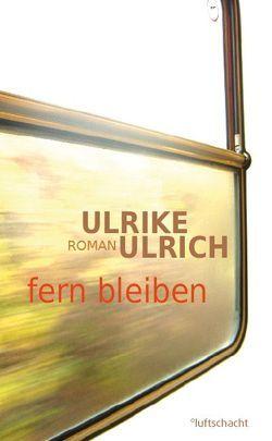 fern bleiben von Ulrich,  Ulrike