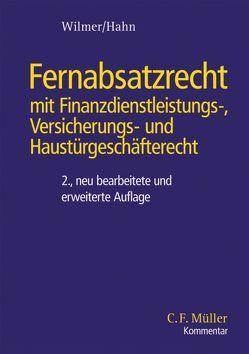 Fernabsatzrecht mit Finanzdienstleistungs- Versicherungs- und Haustürgeschäfterecht von Hahn,  Harald J. Th., Wilmer,  Thomas