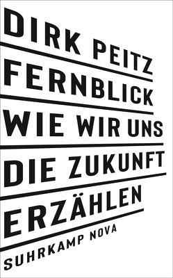 Fernblick: Wie wir uns die Zukunft erzählen von Peitz,  Dirk