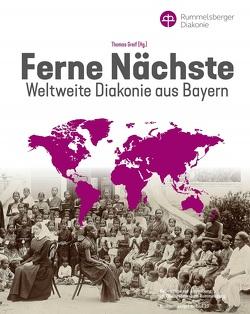 Ferne Nächste – Weltweite Diakonie aus Bayern von Greif,  Thomas