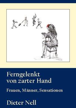 Ferngelenkt von zarter Hand von Nell,  Dieter