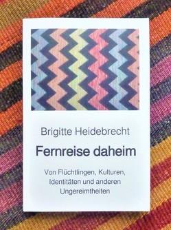 Fernreise daheim von Heidebrecht,  Brigitte