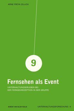 Fernsehen als Event. Unterhaltungserleben bei der Fernsehrezeption in der Gruppe von Zillich,  Arne Freya