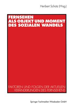 Fernsehen als Objekt und Moment des sozialen Wandels von Schatz,  Heribert