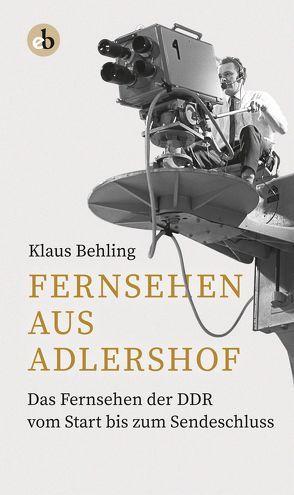 Fernsehen aus Adlershof von Behling,  Klaus