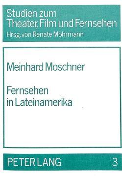 Fernsehen in Lateinamerika von Moschner,  Meinhard