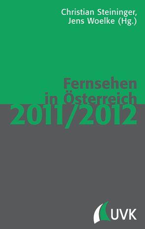 Fernsehen in Österreich 2011/2012 von Steininger,  Christian, Woelke,  Jens