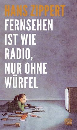 Fernsehen ist wie Radio, nur ohne Würfel von Zippert,  Hans