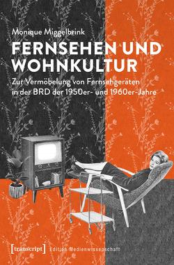 Fernsehen und Wohnkultur von Miggelbrink,  Monique