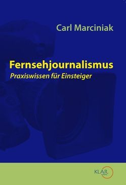 Fernsehjournalismus Praxiswissen für Einsteiger von Bungartz,  Christoph, Marciniak,  Carl, Mayer,  Eva