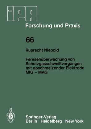 Fernsehüberwachung von Schutzgasschweißvorgängen mit abschmelzender Elektrode MIG — MAG von Niepold,  R.