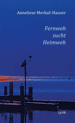 Fernweh sucht Heimweh von Merkač-Hauser,  Anneliese