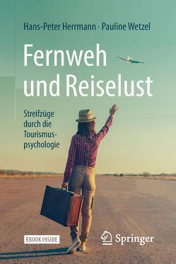 Fernweh und Reiselust – Streifzüge durch die Tourismuspsychologie von Herrmann,  Hans-Peter, Wetzel,  Pauline