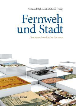 Fernweh und Stadt von Opll,  Ferdinand, Scheutz,  Martin