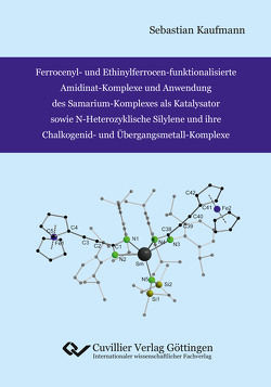 Ferrocenyl- und Ethinylferrocen-funktionalisierte Amidinat-Komplexe und Anwendung des Samarium-Komplexes als Katalysator sowie N-Heterozyklische Silylene und ihre Chalkogenid- und Übergangsmetall-Komplexe von Kaufmann,  Sebastian