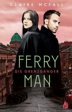 Ferryman – Die Grenzgänger (Bd. 2) von McFall,  Claire, Rothfuss,  Ilse