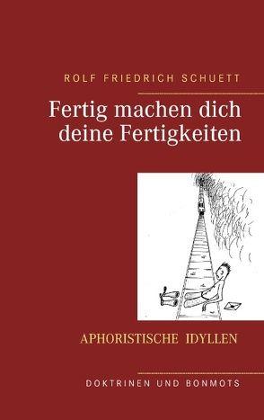 Fertig machen dich deine Fertigkeiten von Schuett,  Rolf Friedrich