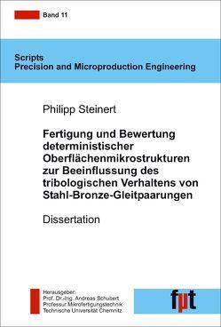 Fertigung und Bewertung deterministischer Oberflächenmikrostrukturen zur Beeinflussung des tribologischen Verhaltens von Stahl-Bronze-Gleitpaarungen von Schubert,  Andreas, Steinert,  Philipp