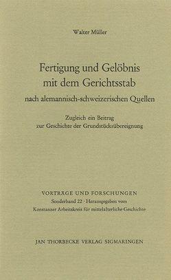 Fertigung und Gelöbnis mit dem Gerichtsstab nach alemannisch-schweizerischen Quellen von Müller,  Walter