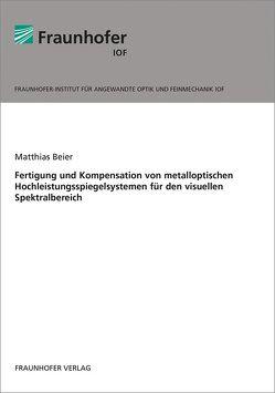 Fertigung und Kompensation von metalloptischen Hochleistungsspiegelsystemen für den visuellen Spektralbereich. von Beier,  Matthias