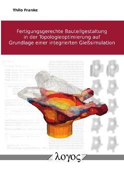 Fertigungsgerechte Bauteilgestaltung in der Topologieoptimierung auf Grundlage einer integrierten Gießsimulation von Franke,  Thilo