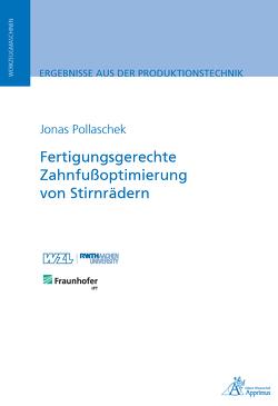 Fertigungsgerechte Zahnfußoptimierung von Stirnrädern von Pollaschek,  Jonas