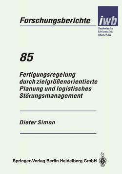 Fertigungsregelung durch zielgrößenorientierte Planung und logistisches Störungsmanagement von Simon,  Dieter