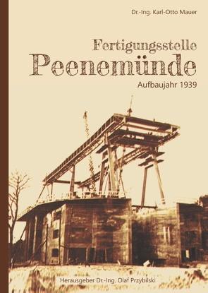 Fertigungsstelle Peenemünde von Mauer,  Dr.-Ing. Karl-Otto, Przybilski,  Dr.-Ing. Olaf