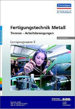 Fertigungstechnik Metall – Trennen – Arbeitsbewegungen von Hartmann,  Manfred