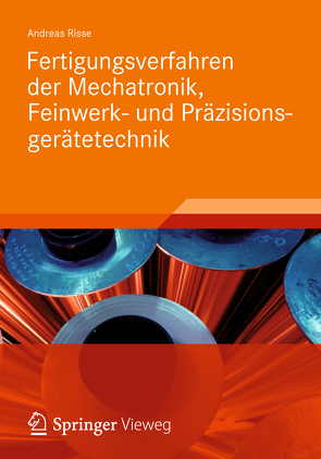 Fertigungsverfahren der Mechatronik, Feinwerk- und Präzisionsgerätetechnik von Risse,  Andreas