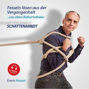 Fesseln lösen aus der Vergangenheit – von altem Ballast befreien von Hauser,  Erwin